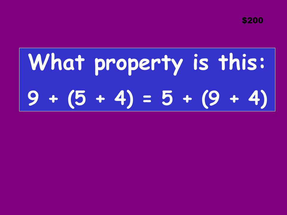 $200 What property is this: 9 + (5 + 4) = 5 + (9 + 4)