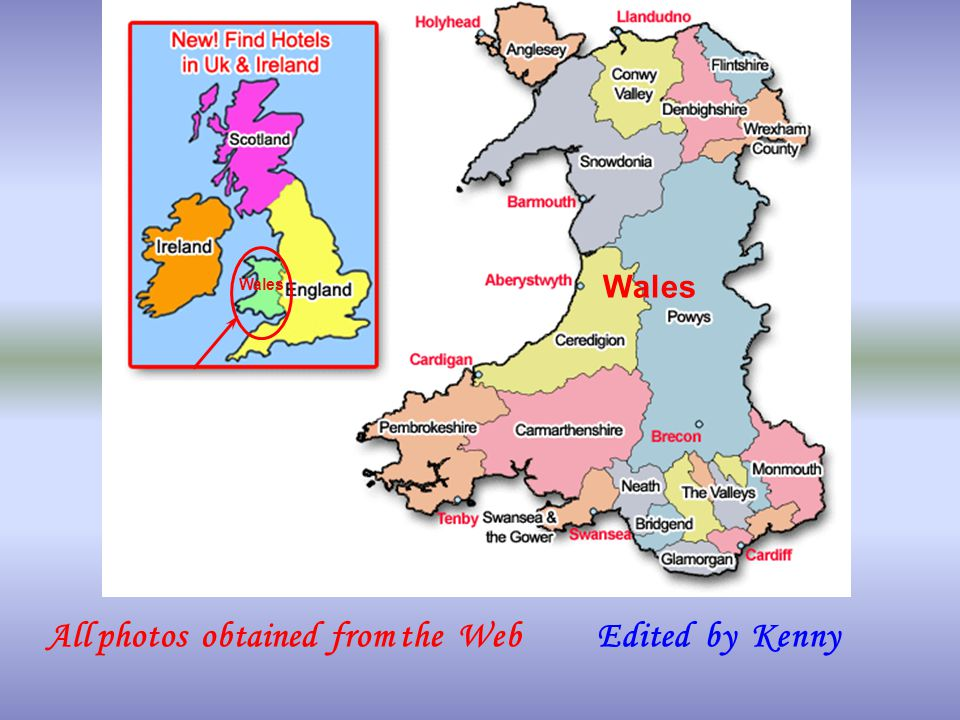 Wales Edited by KennyAll photos obtained from the Web