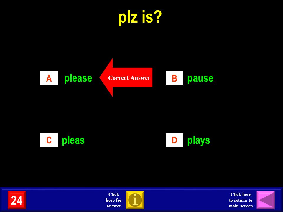 plz is? please pause pleasplays AB CD Correct Answer 24 Click here for answer Click here to return to main screen
