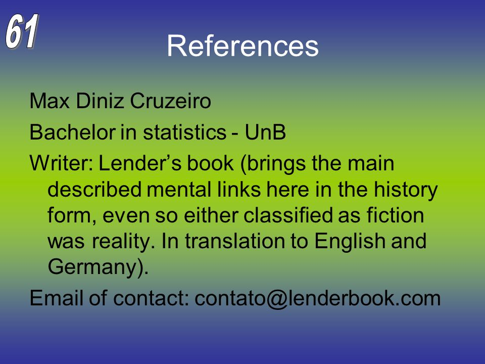 References Max Diniz Cruzeiro Bachelor in statistics - UnB Writer: Lender's book (brings the main described mental links here in the history form, even so either classified as fiction was reality.