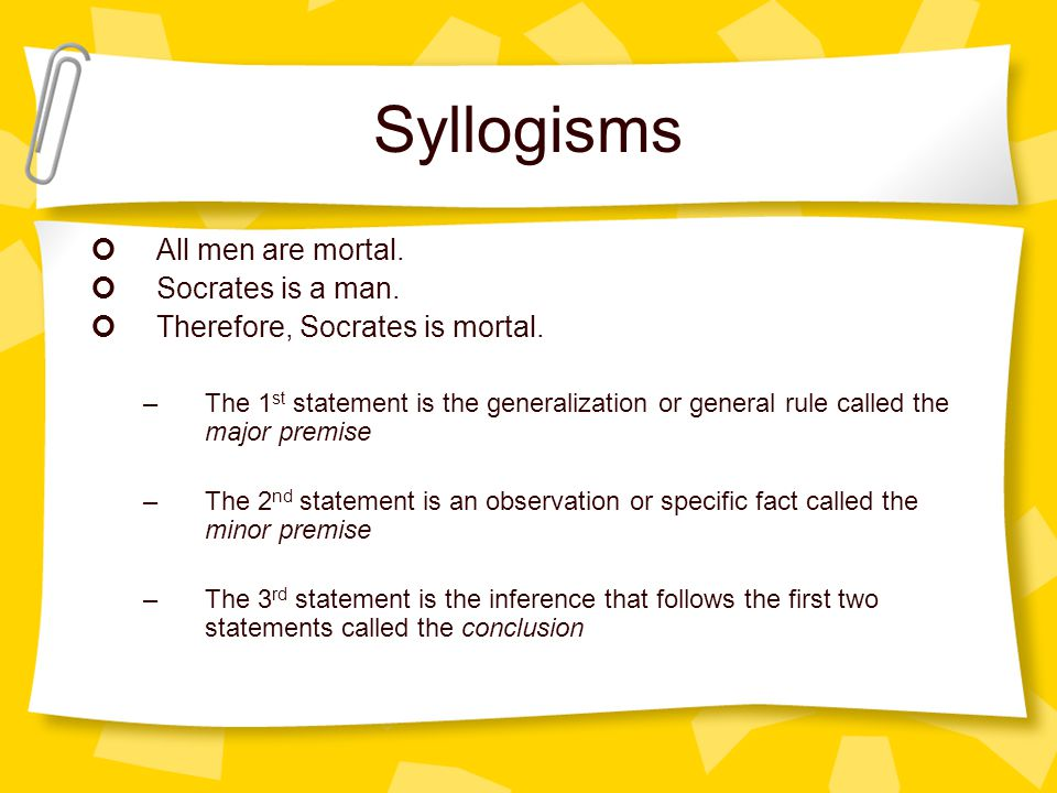 Syllogisms All men are mortal. Socrates is a man.
