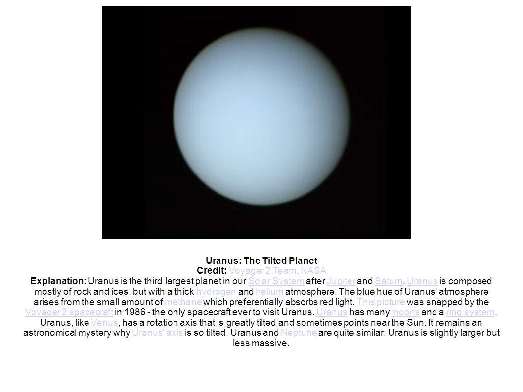 Uranus: The Tilted Planet Credit: Voyager 2 Team, NASAVoyager 2 TeamNASA Explanation: Uranus is the third largest planet in our Solar System after Jup