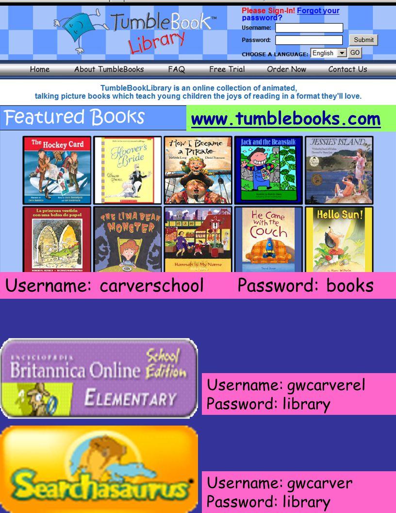 www.tumblebooks.com Username: carverschoolPassword: books Username: gwcarverel Password: library Username: gwcarver Password: library