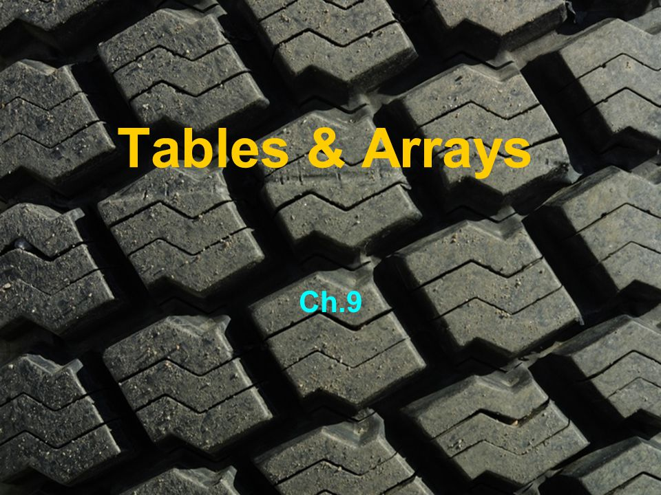 Tables & Arrays Ch.9