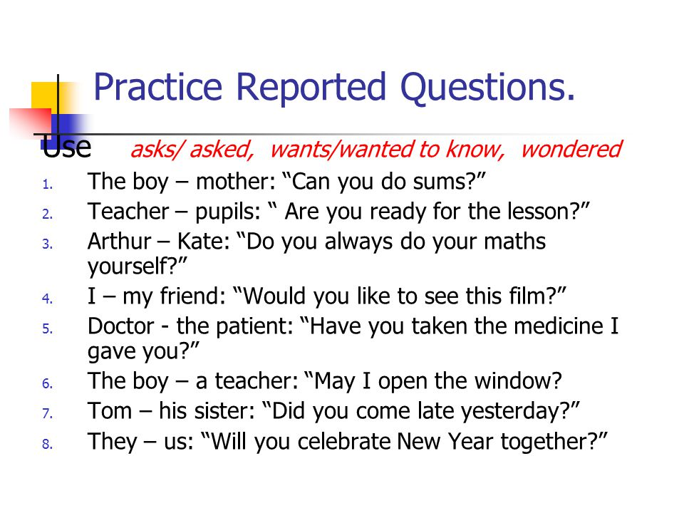 Practice Special Questions.He asked, When did you see him? He asked when I had seen him.