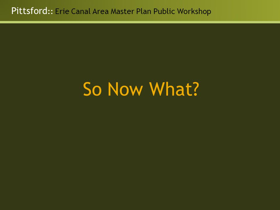 Pittsford :: Erie Canal Area Master Plan Public Workshop So Now What?