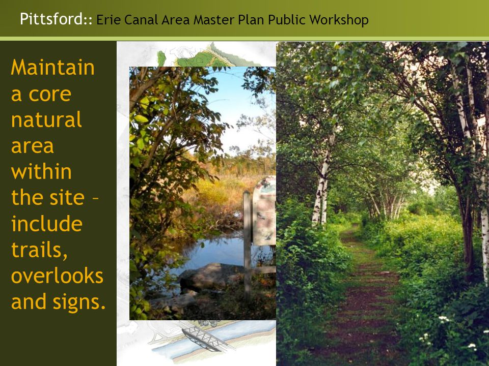 Pittsford :: Erie Canal Area Master Plan Public Workshop Maintain a core natural area within the site – include trails, overlooks and signs.