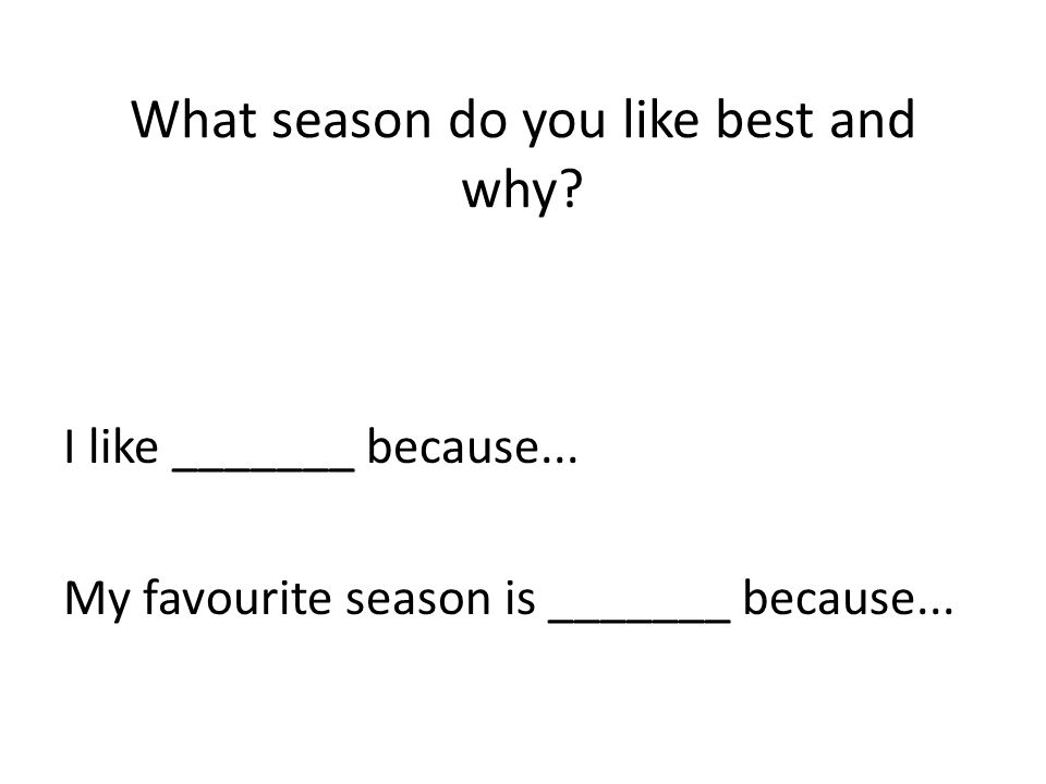 What season do you like best and why. I like _______ because...