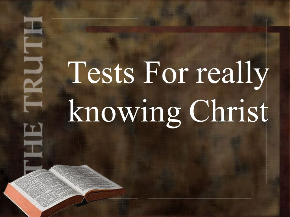 Tests For really knowing Christ
