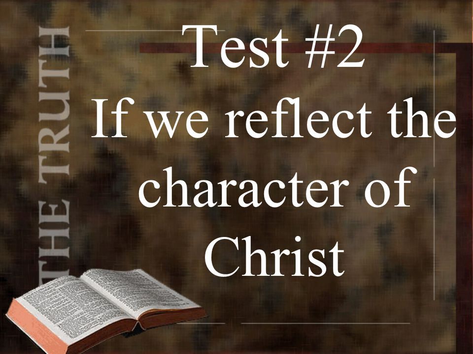 Test #2 If we reflect the character of Christ