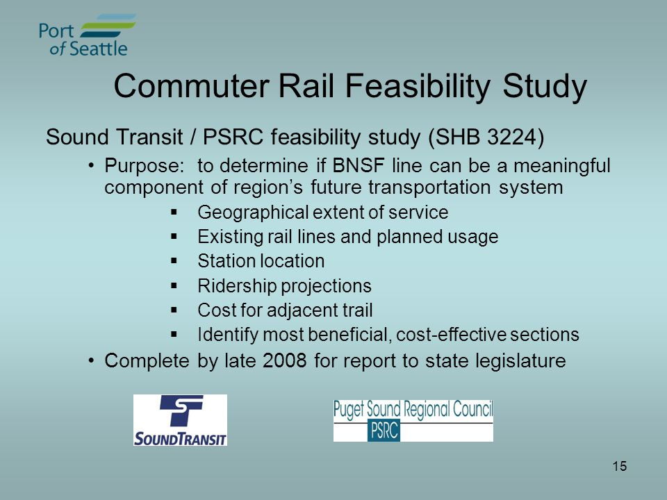 15 Commuter Rail Feasibility Study Sound Transit / PSRC feasibility study (SHB 3224) Purpose: to determine if BNSF line can be a meaningful component of region's future transportation system  Geographical extent of service  Existing rail lines and planned usage  Station location  Ridership projections  Cost for adjacent trail  Identify most beneficial, cost-effective sections Complete by late 2008 for report to state legislature