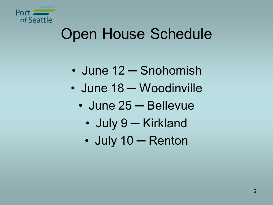 2 Open House Schedule June 12 ─ Snohomish June 18 ─ Woodinville June 25 ─ Bellevue July 9 ─ Kirkland July 10 ─ Renton