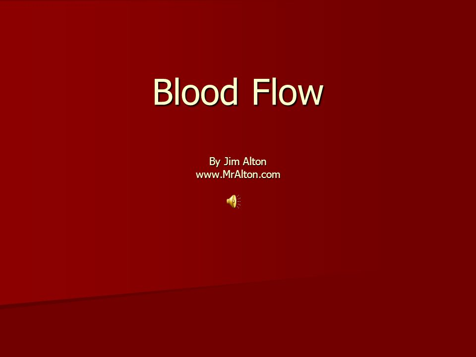 Blood Flow By Jim Alton www.MrAlton.com