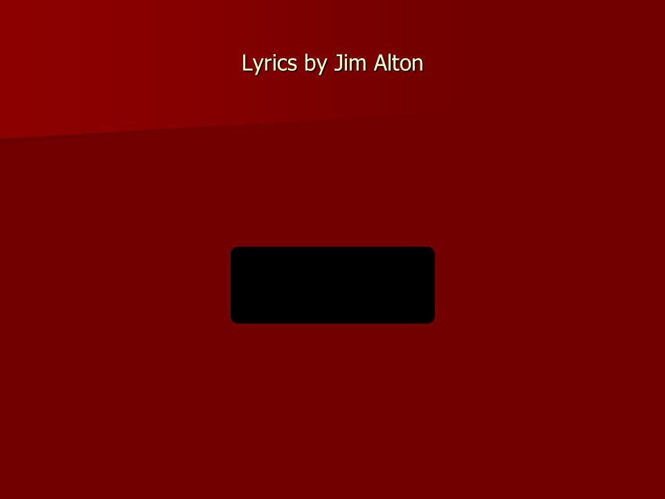Lyrics by Jim Alton