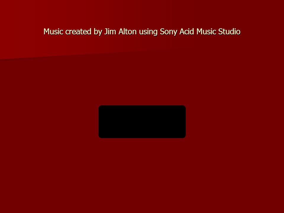 Music created by Jim Alton using Sony Acid Music Studio
