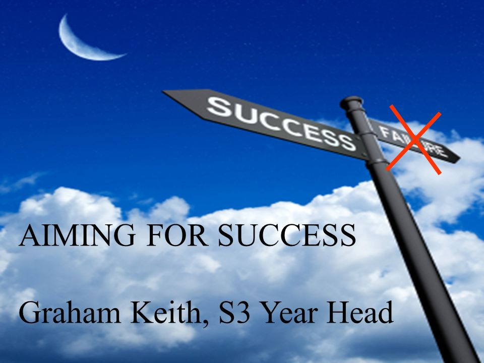 AIMING FOR SUCCESS Graham Keith, S3 Year Head