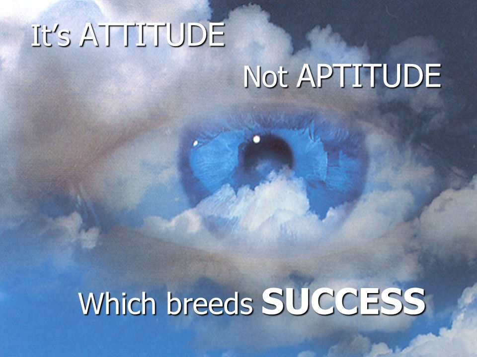 It's ATTITUDE Which breeds SUCCESS Not APTITUDE