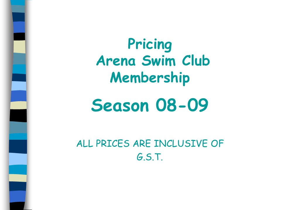 Pricing Arena Swim Club Membership Season 08-09 ALL PRICES ARE INCLUSIVE OF G.S.T.