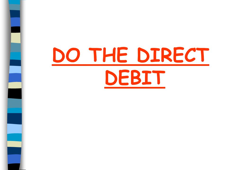 DO THE DIRECT DEBIT