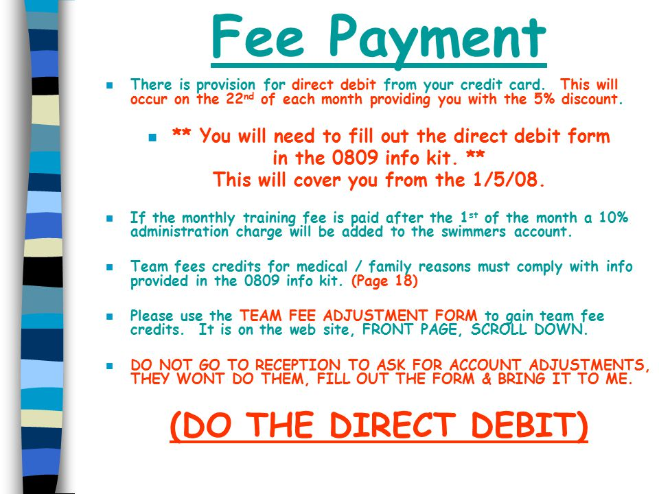 Fee Payment n There is provision for direct debit from your credit card.