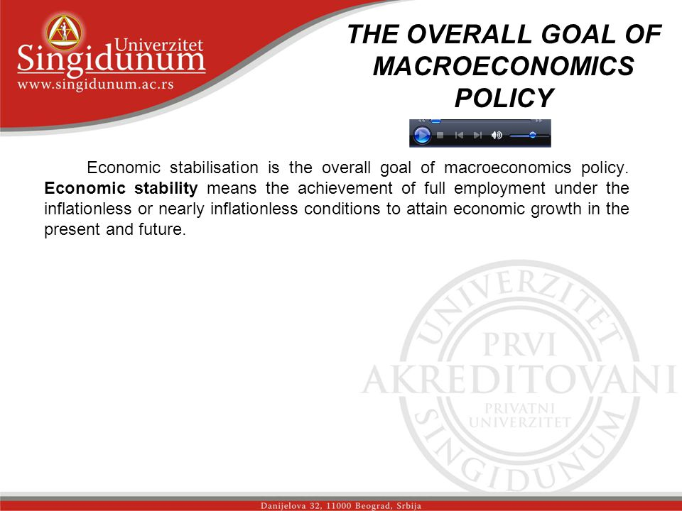 THE OVERALL GOAL OF MACROECONOMICS POLICY Economic stabilisation is the overall goal of macroeconomics policy.
