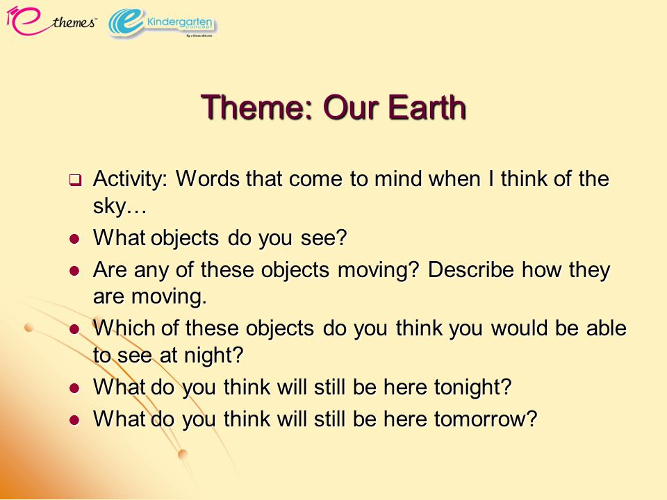 Theme: Our Earth  Activity: Words that come to mind when I think of the sky… What objects do you see? What objects do you see? Are any of these objec