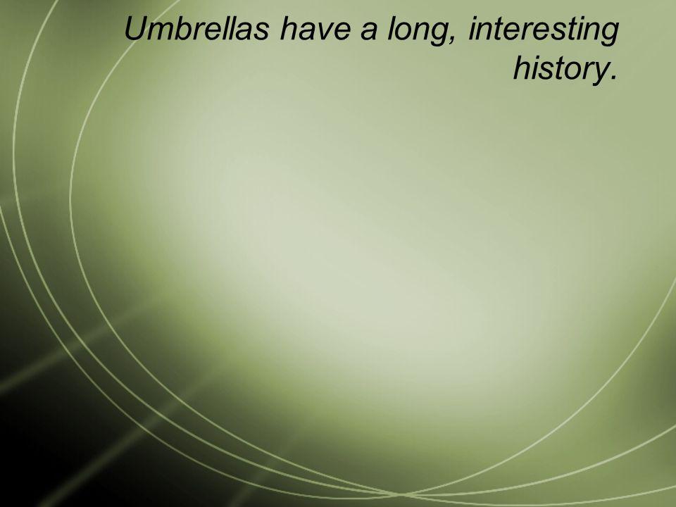 Umbrellas have a long, interesting history.