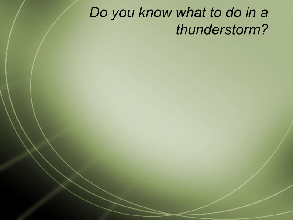 Do you know what to do in a thunderstorm?
