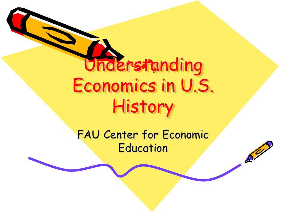 Understanding Economics in U.S. History FAU Center for Economic Education