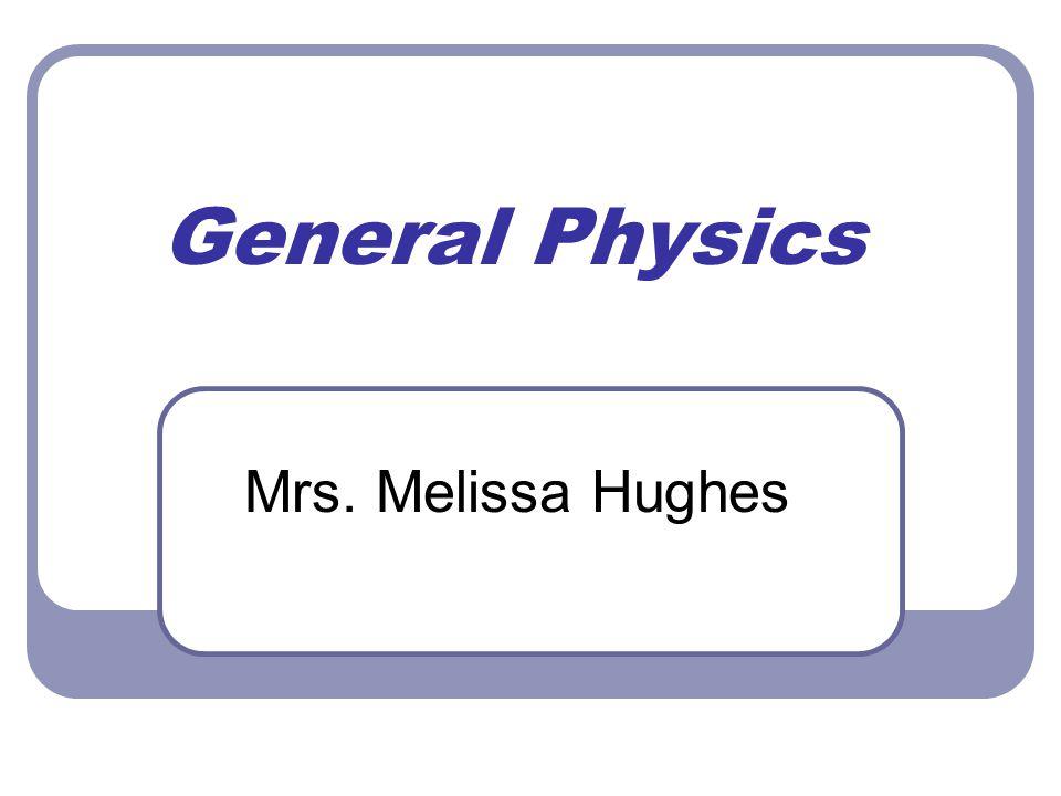 General Physics Mrs. Melissa Hughes