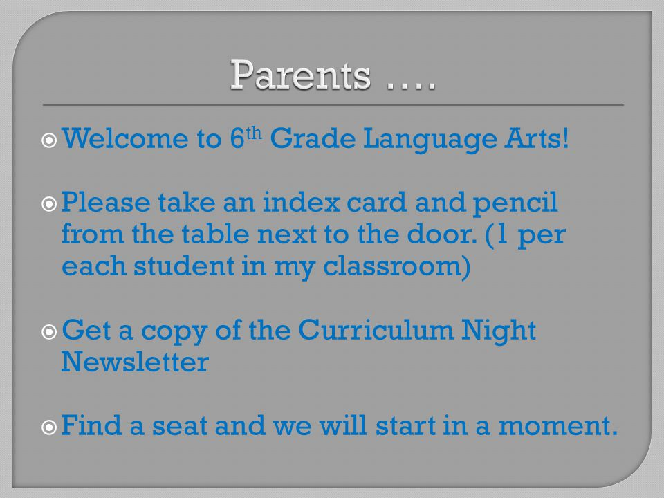  Welcome to 6 th Grade Language Arts!  Please take an index card and pencil from the table next to the door. (1 per each student in my classroom) 