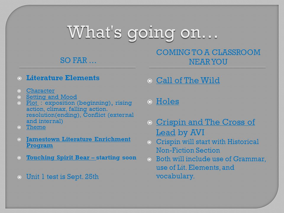 SO FAR … COMING TO A CLASSROOM NEAR YOU  Literature Elements  Character  Setting and Mood  Plot : exposition (beginning), rising action, climax, falling action.