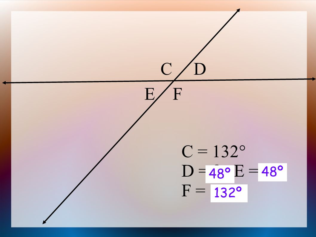 C = 132  D = , E = F = CD FE 48º 132º