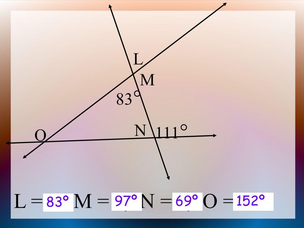 83  L M N 111  O L = , M = , N = , O = 83º 97º69º152º