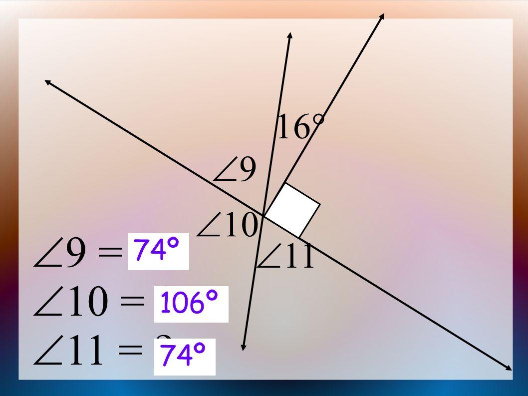  9 =  10 =  11 = 16   10 99  11 74º 106º