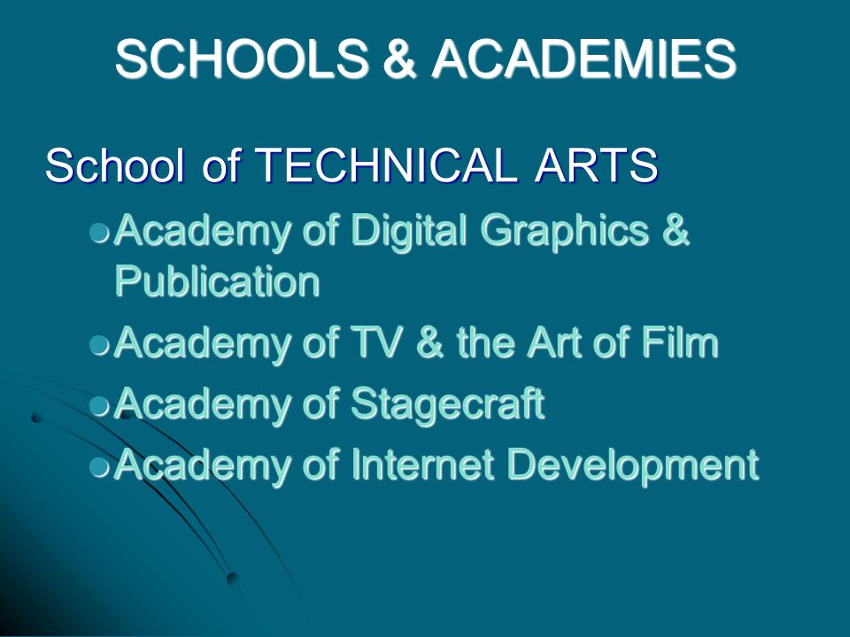 School of TECHNICAL ARTS Academy of Digital Graphics & Publication Academy of Digital Graphics & Publication Academy of TV & the Art of Film Academy of TV & the Art of Film Academy of Stagecraft Academy of Stagecraft Academy of Internet Development Academy of Internet Development SCHOOLS & ACADEMIES