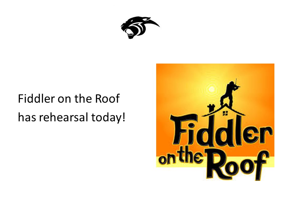 Fiddler on the Roof has rehearsal today!
