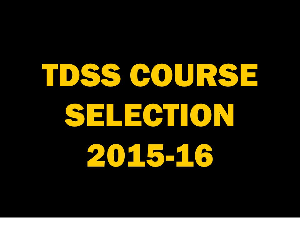 TDSS COURSE SELECTION 2015-16 TDSS SAINTS