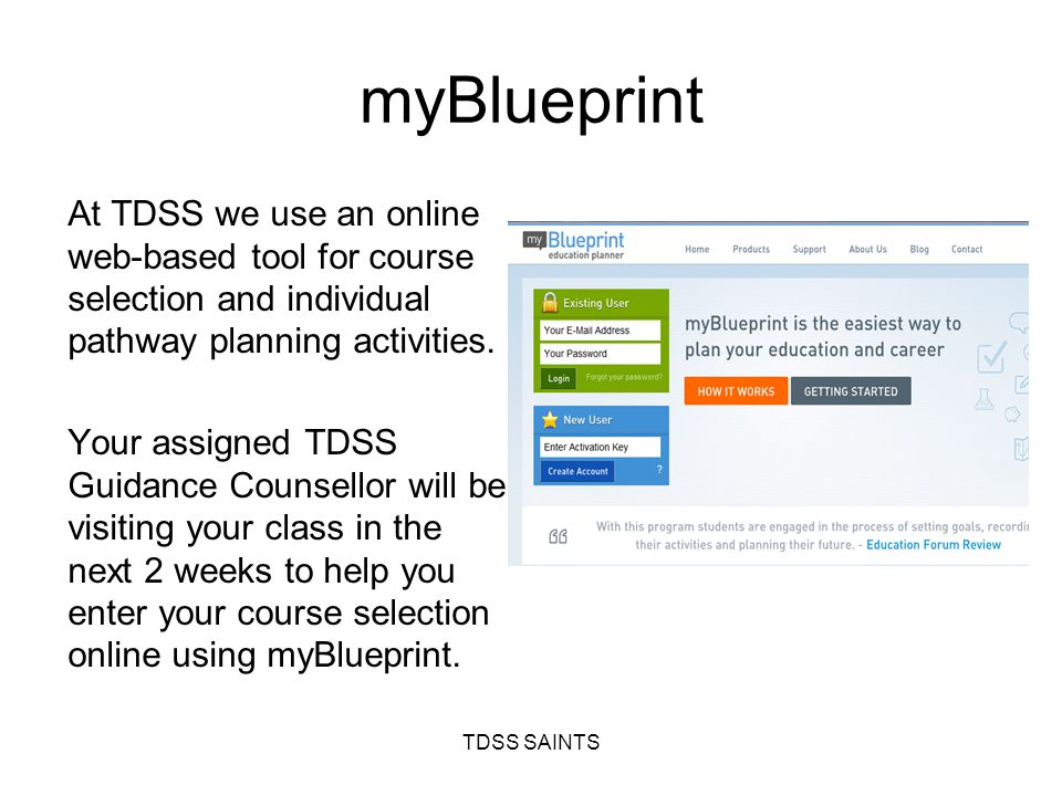 myBlueprint At TDSS we use an online web-based tool for course selection and individual pathway planning activities. Your assigned TDSS Guidance Couns