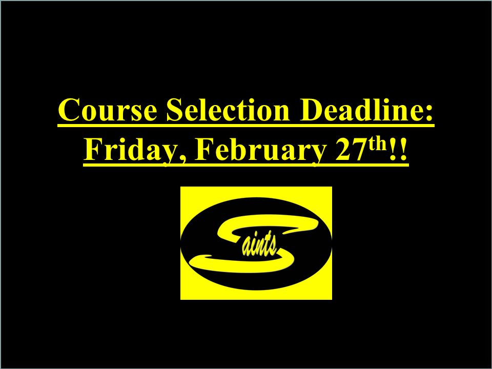 Course Selection Deadline: Friday, February 27 th !! TDSS SAINTS