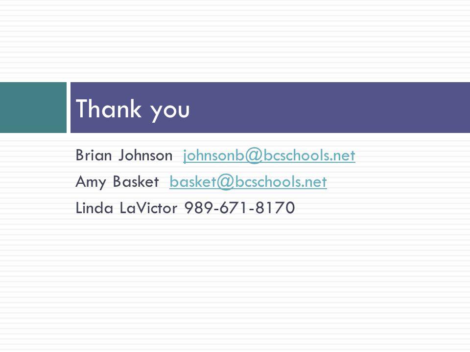 Brian Johnson johnsonb@bcschools.netjohnsonb@bcschools.net Amy Basketbasket@bcschools.netbasket@bcschools.net Linda LaVictor 989-671-8170 Thank you