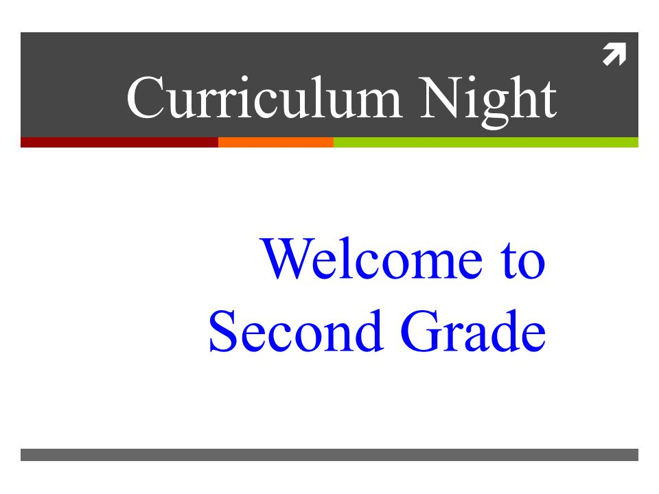  Welcome to Second Grade Curriculum Night