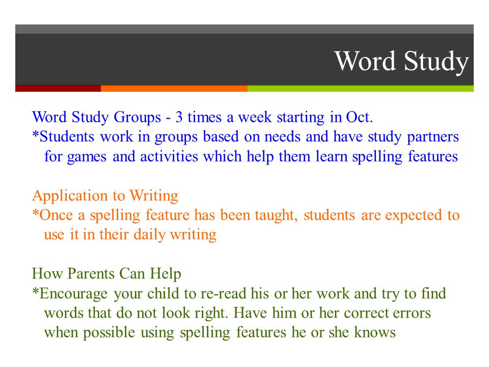 Word Study Word Study Groups - 3 times a week starting in Oct. *Students work in groups based on needs and have study partners for games and activitie