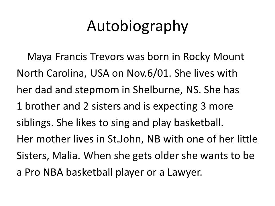 Autobiography Maya Francis Trevors was born in Rocky Mount North Carolina, USA on Nov.6/01.