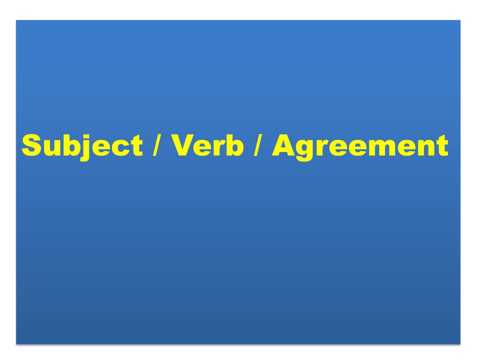Subject / Verb / Agreement