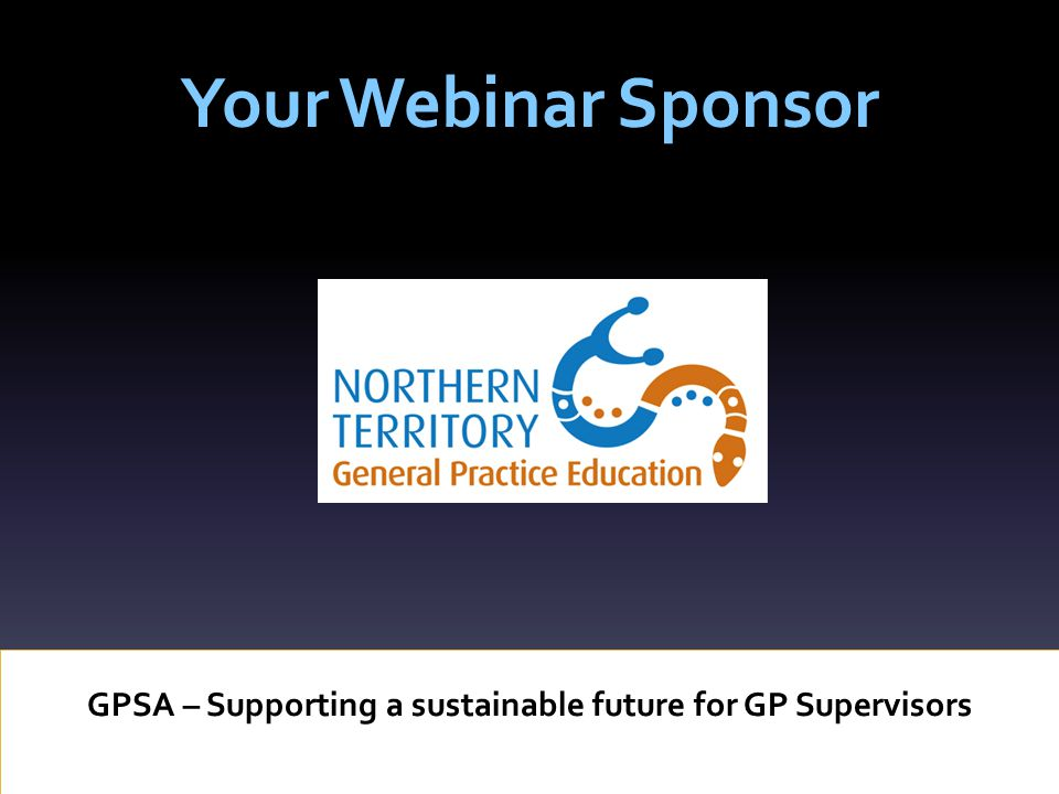 Your Webinar Sponsor GPSA – Supporting a sustainable future for GP Supervisors