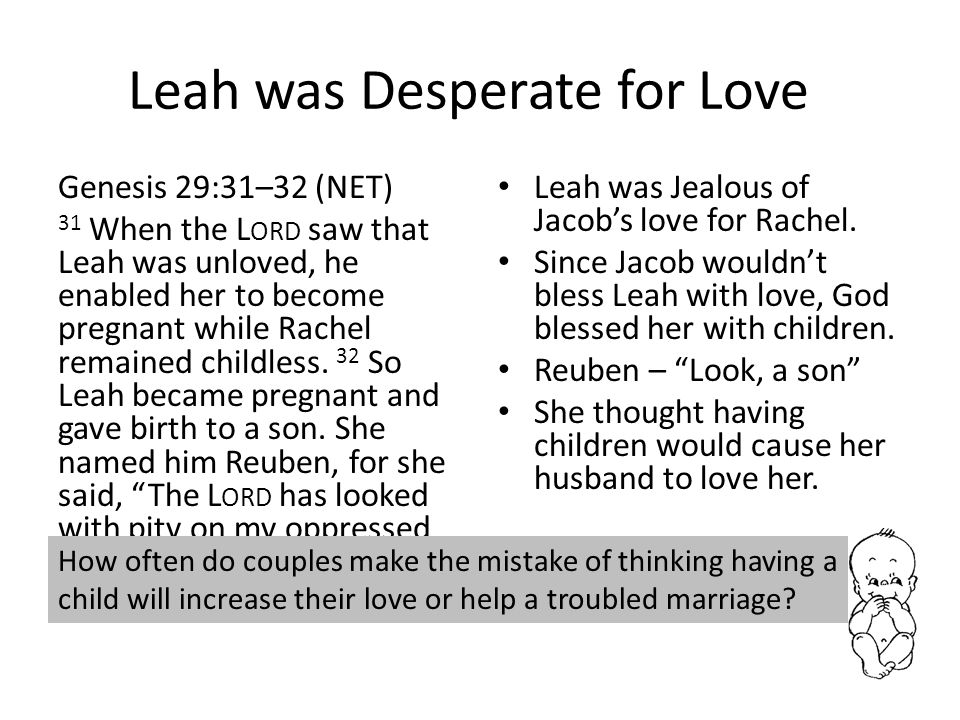 Leah's desperation changes Genesis 30:19–21 19 Leah became pregnant again and gave Jacob a son for the sixth time.