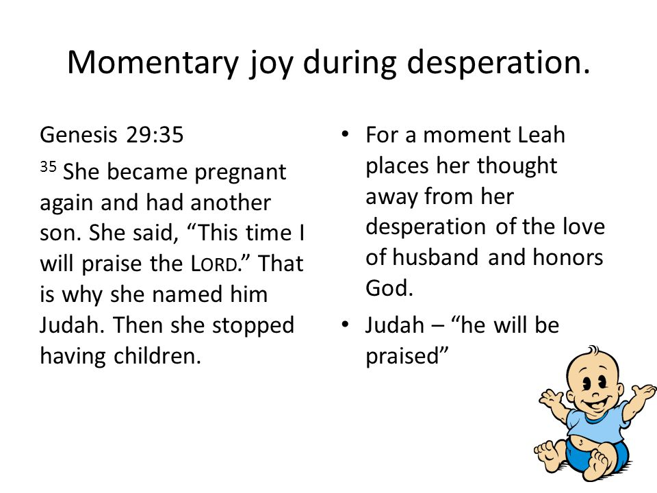 Rachel Desperate for Children Genesis 30:1–2 1 When Rachel saw that she could not give Jacob children, she became jealous of her sister.