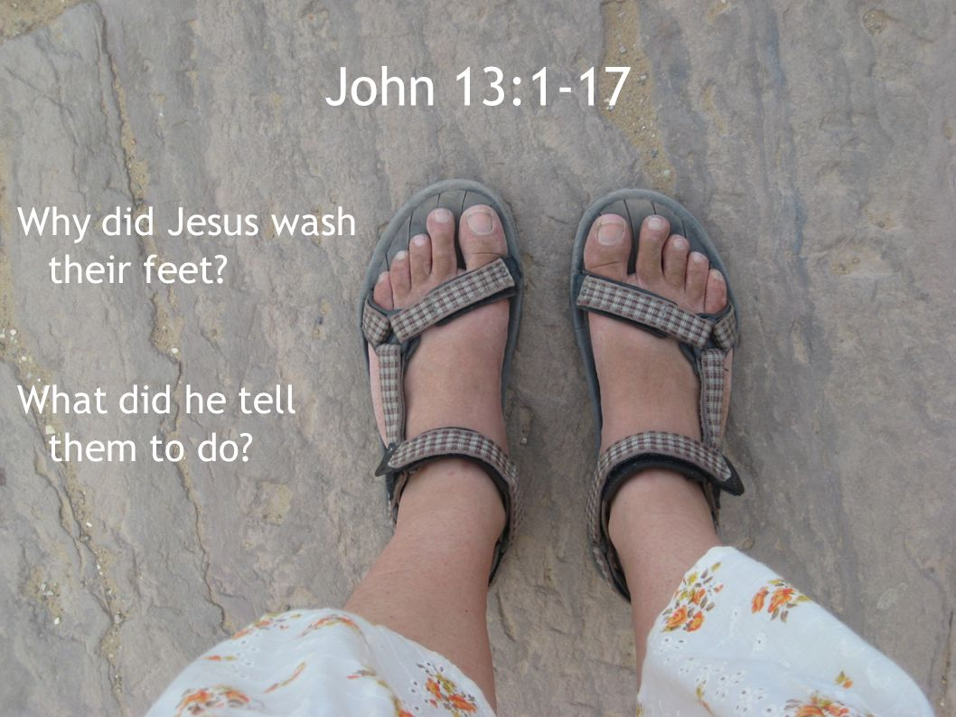 John 13:1-17 Why did Jesus wash their feet? What did he tell them to do?
