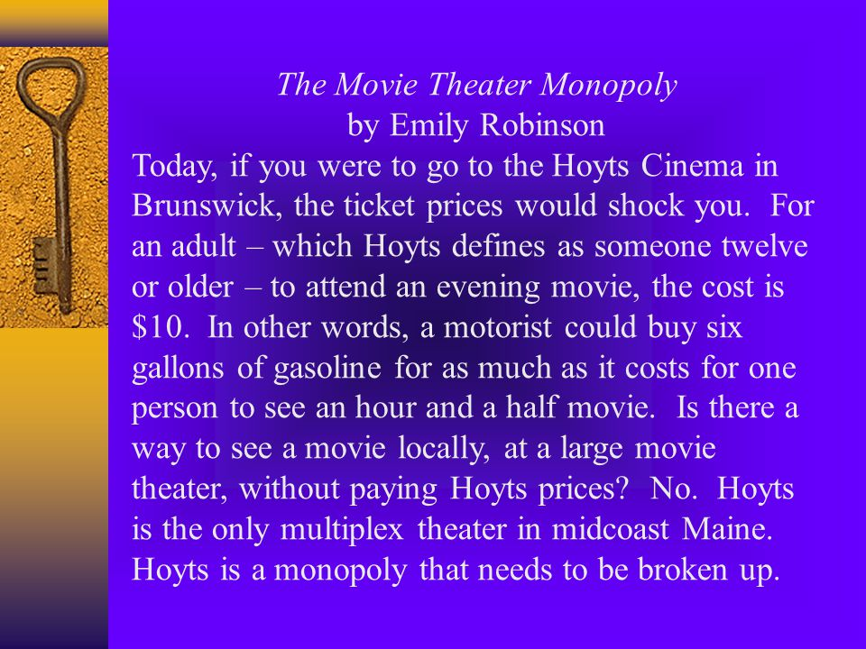 The Movie Theater Monopoly by Emily Robinson Today, if you were to go to the Hoyts Cinema in Brunswick, the ticket prices would shock you.